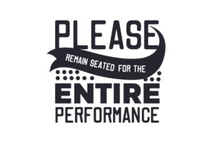 Please Remain Seated for the Entire Performance Craft Design By Creative Fabrica Crafts