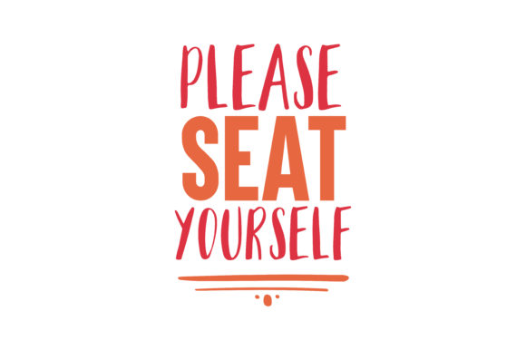 Download Free Please Seat Yourself Quote Svg Cut Graphic By Thelucky for Cricut Explore, Silhouette and other cutting machines.