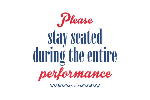 Download Free Please Stay Seated During The Entire Performance Quote Svg Cut for Cricut Explore, Silhouette and other cutting machines.