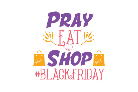 Print on Demand: Pray Eat Shop #BLACKFRIDAY Quote SVG Cut Graphic Crafts By TheLucky
