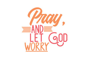 Download Free Pray And Let God Worry Quote Svg Cut Graphic By Thelucky for Cricut Explore, Silhouette and other cutting machines.
