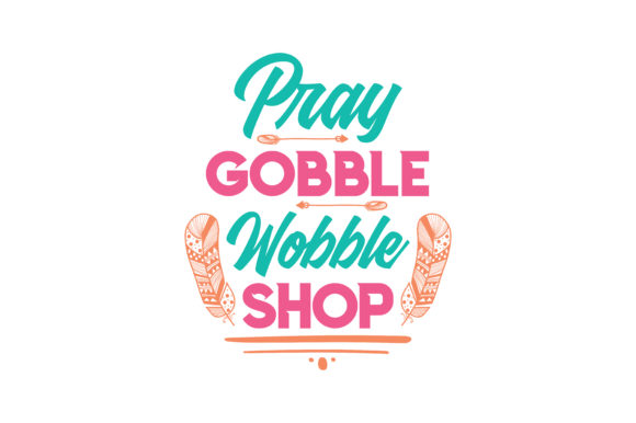 Print on Demand: Pray Gobble Wobble Shop Quote SVG Cut Graphic Crafts By TheLucky