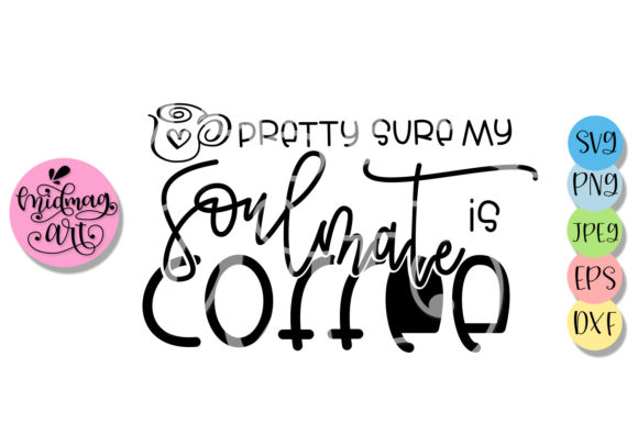 Pretty Sure My Soulmate is Coffee Graphic By MidmagArt Image 2