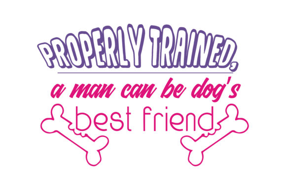Print on Demand: Properly Trained a Man Can Be Dog's Best Friend Quote SVG Cut Graphic Crafts By TheLucky