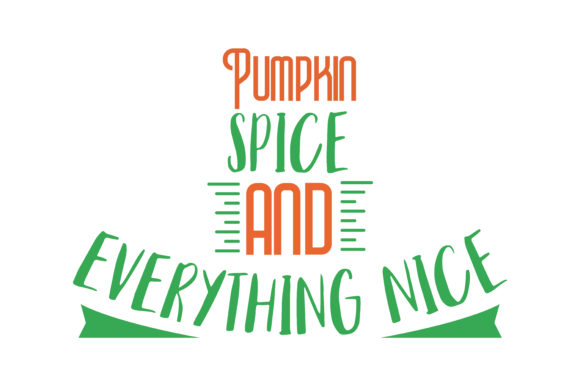 Pumpkin Spice And Everything Nice Quote Svg Cut Graphic By Thelucky Creative Fabrica