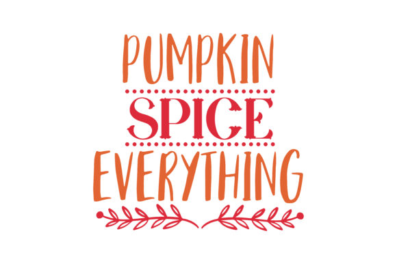 Download Free Pumpkin Spice Everything Quote Svg Cut Graphic By Thelucky for Cricut Explore, Silhouette and other cutting machines.