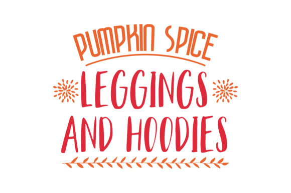 Download Free Pumpkin Spice Leggings And Hoodies Quote Svg Cut Graphic By for Cricut Explore, Silhouette and other cutting machines.