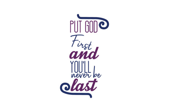 Download Free Put God First And You Ll Never Be Last Quote Svg Cut Graphic By for Cricut Explore, Silhouette and other cutting machines.
