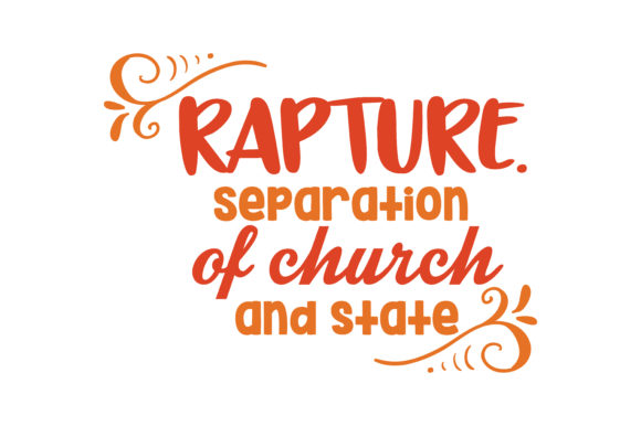 Print on Demand: RAPTURE. Separation of Church and State Quote SVG Cut Graphic Crafts By TheLucky