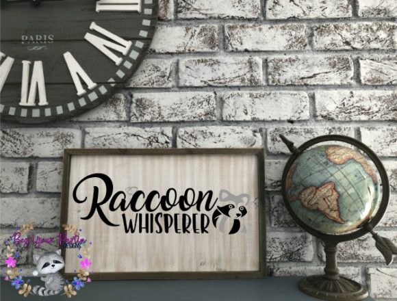 Print on Demand: Raccoon Whisperer Graphic Crafts By Beg Your Partin Designs