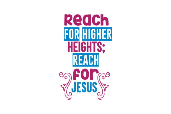 Download Free Reach For Higher Heights Reach For Jesus Quote Svg Cut Graphic for Cricut Explore, Silhouette and other cutting machines.