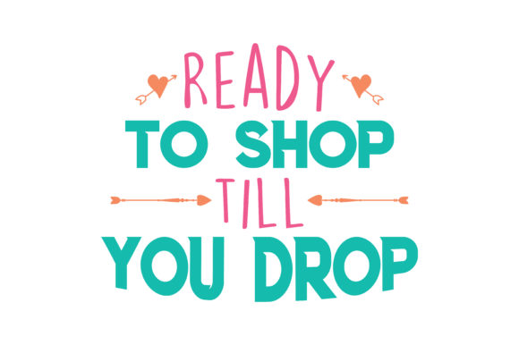 Download Free Ready To Shop Till You Drop Quote Svg Cut Graphic By Thelucky for Cricut Explore, Silhouette and other cutting machines.
