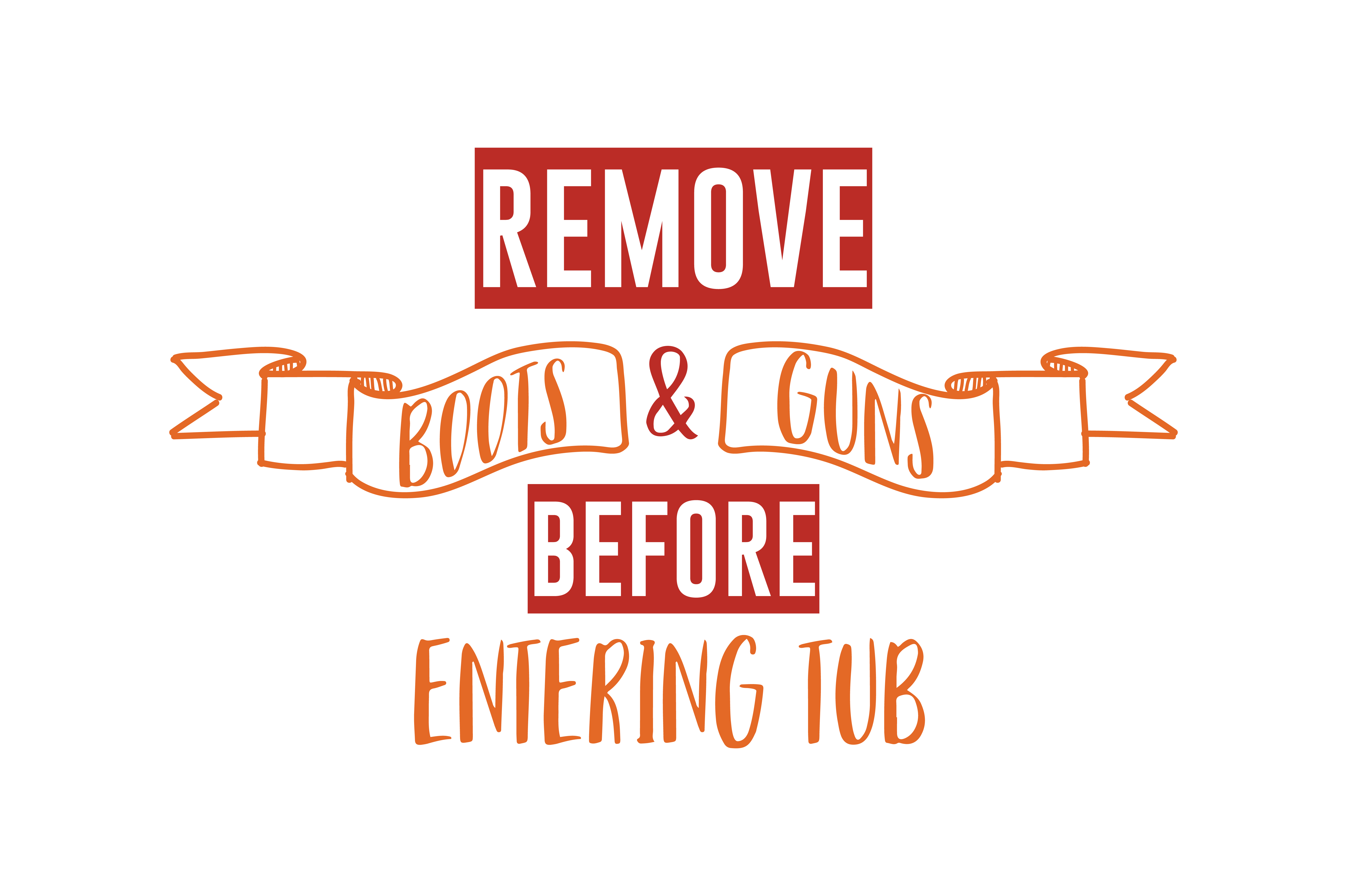 Download Free Remove Boots Guns Before Entering Tub Quote Svg Cut Graphic By for Cricut Explore, Silhouette and other cutting machines.