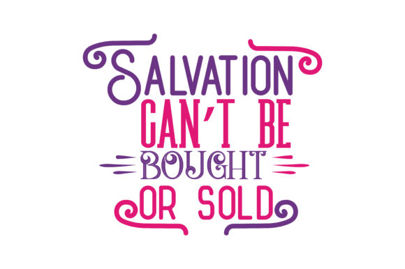 Download Free Salvation Can T Be Bought Or Sold Quote Svg Cut Graphic By for Cricut Explore, Silhouette and other cutting machines.