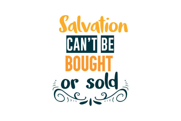 Print on Demand: Salvation Can't Be Bought or Sold Quote SVG Cut Graphic Crafts By TheLucky