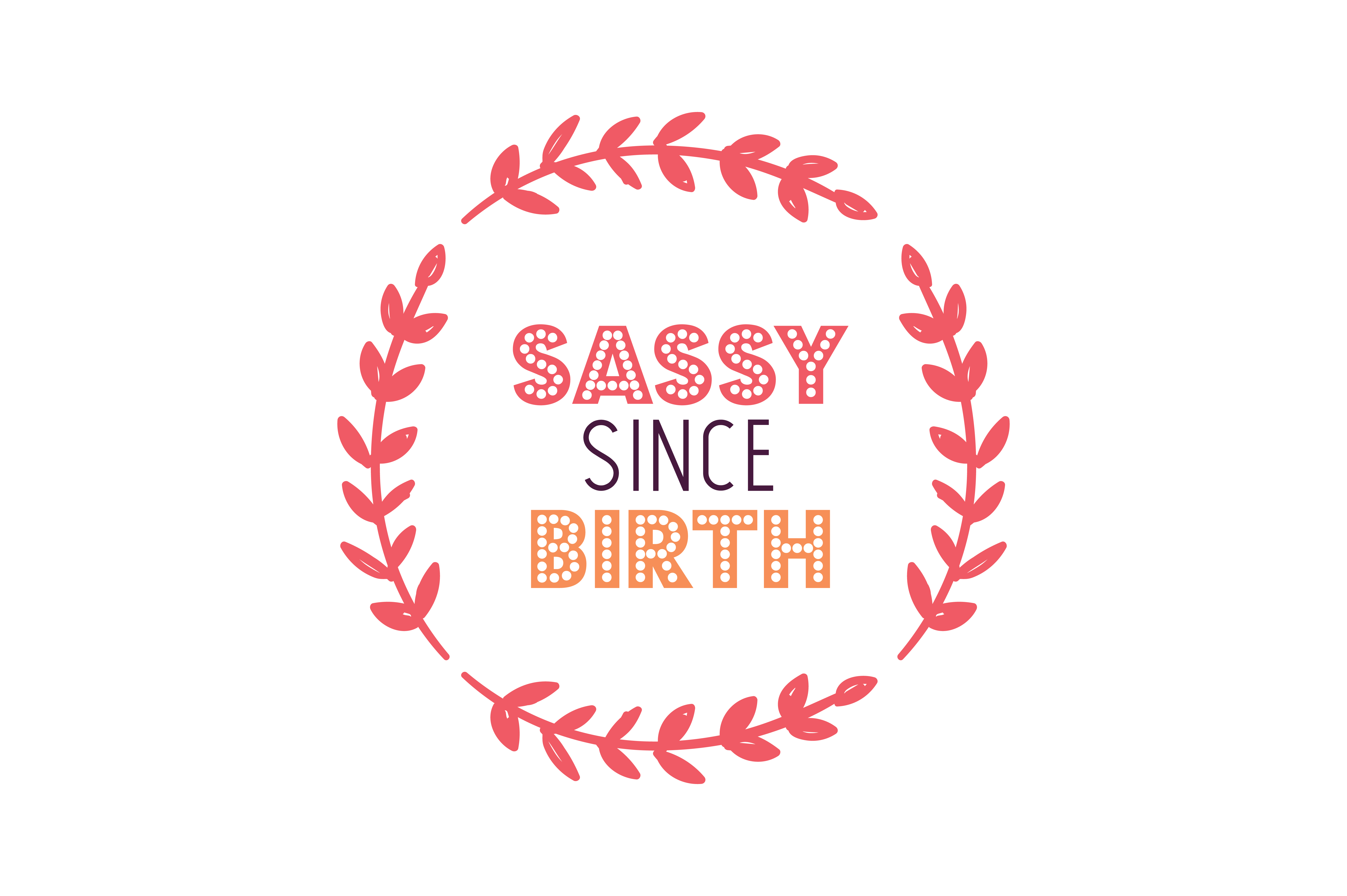 Download Free Sassy Since Birth Quote Svg Cut Graphic By Thelucky Creative for Cricut Explore, Silhouette and other cutting machines.