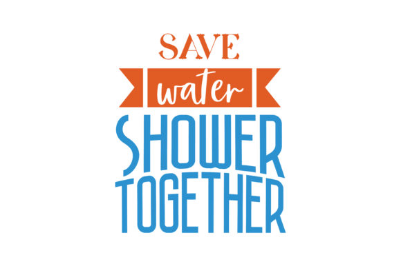 Download Free Save Water Shower Together Quote Svg Cut Graphic By Thelucky for Cricut Explore, Silhouette and other cutting machines.