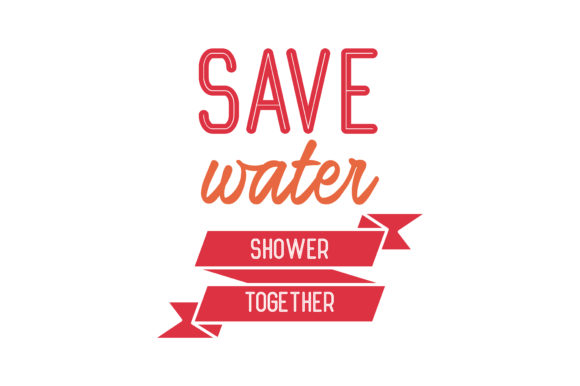 Print on Demand: Save Water Shower Together Quote SVG Cut Graphic Crafts By TheLucky