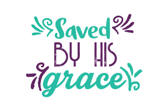 Print on Demand: Saved by His Grace Quote SVG Cut Graphic Crafts By TheLucky
