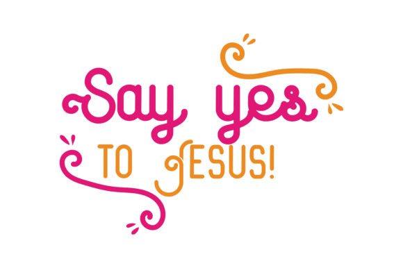 Say Yes to Jesus! Quote SVG Cut Graphic