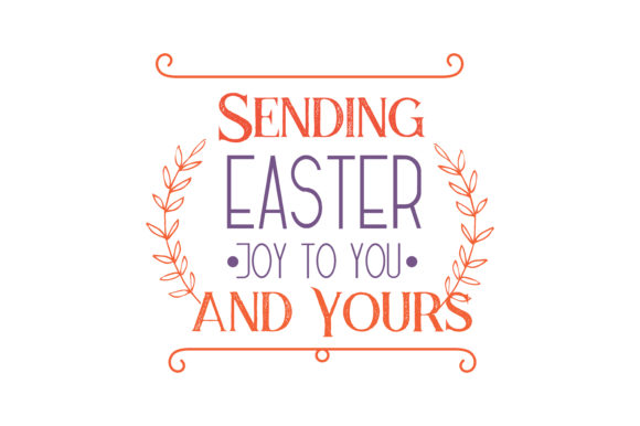 Print on Demand: Sending Easter Joy to You and Yours Quote SVG Cut Graphic Crafts By TheLucky