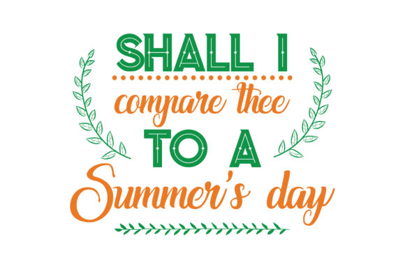 Download Free Shall I Compare Thee To A Summer S Day Quote Svg Cut Graphic By Thelucky Creative Fabrica for Cricut Explore, Silhouette and other cutting machines.