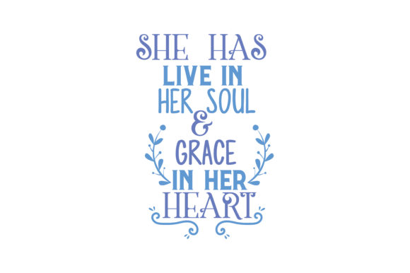 She Has Live In Her Soul Grace In Her Heart Quote Svg Cut Graphic By Thelucky Creative Fabrica