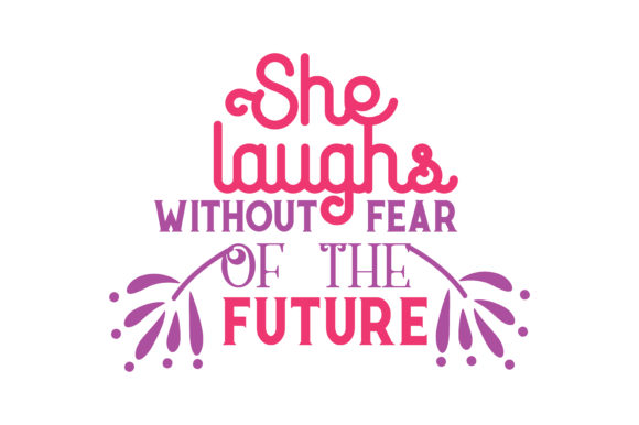 Download Free She Laughs Without Fear Of The Future Quote Svg Cut Graphic By for Cricut Explore, Silhouette and other cutting machines.