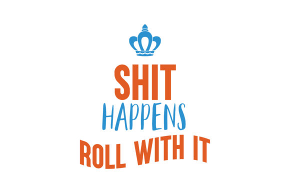 Download Free Shit Happens Roll With It Quote Svg Cut Graphic By Thelucky for Cricut Explore, Silhouette and other cutting machines.