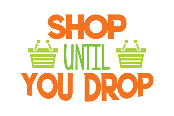 Print on Demand: Shop Until You Drop Quote SVG Cut Graphic Crafts By TheLucky