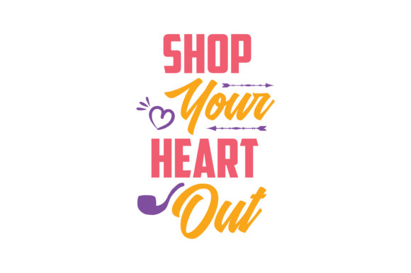 Print on Demand: Shop You Heart out Quote SVG Cut Graphic Crafts By TheLucky