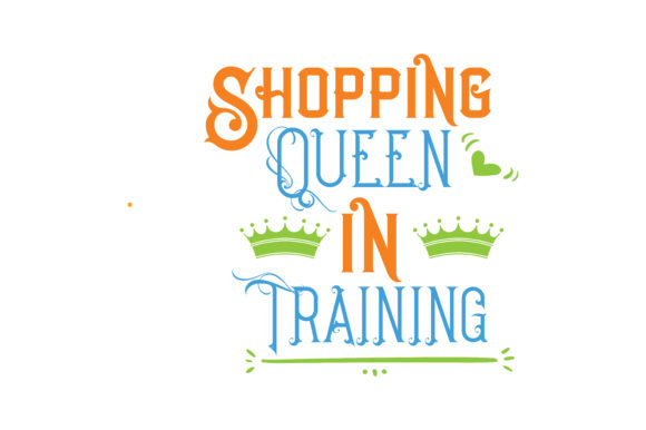 Print on Demand: Shopping Queen in Training Quote SVG Cut Graphic Crafts By TheLucky