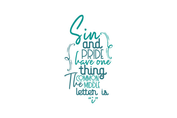 """Print on Demand: Sin and Pride Have One Thing in Common. the Middle Letter is """"I"""" Quote SVG Cut Graphic Crafts By TheLucky"""