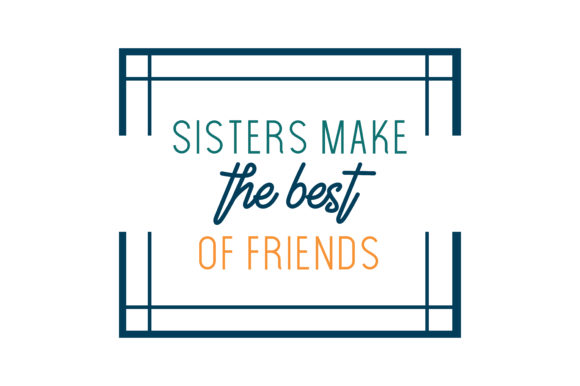 Download Free Sisters Make The Best Of Friends Quote Svg Cut Graphic By for Cricut Explore, Silhouette and other cutting machines.