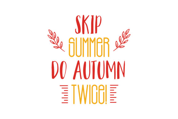 Download Free Skip Summer Do Autumn Twice Quote Svg Cut Graphic By Thelucky for Cricut Explore, Silhouette and other cutting machines.