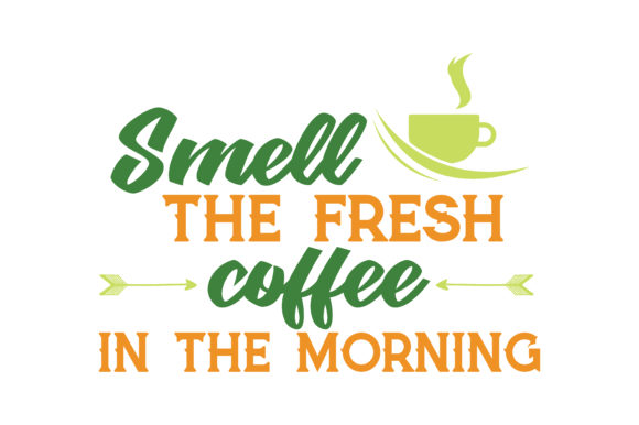 Download Free Smell The Fresh Coffee In The Morning Quote Svg Cut Graphic By for Cricut Explore, Silhouette and other cutting machines.