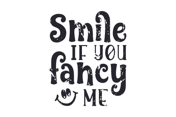 Download Free Smile If You Fancy Me Svg Cut File By Creative Fabrica Crafts for Cricut Explore, Silhouette and other cutting machines.