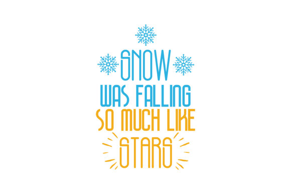 Print on Demand: Snow Was Falling so Much Like Stars Quote SVG Cut Graphic Crafts By TheLucky