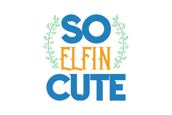 Print on Demand: So Elfin Cute Quote SVG Cut Graphic Crafts By TheLucky