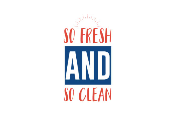 Print on Demand: So Fresh and so Clean Quote SVG Cut Graphic Crafts By TheLucky
