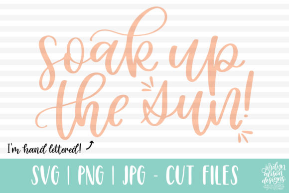 Soak Up the Sun, Hand Lettered Summer Graphic Crafts By jordynalisondesigns - Image 1