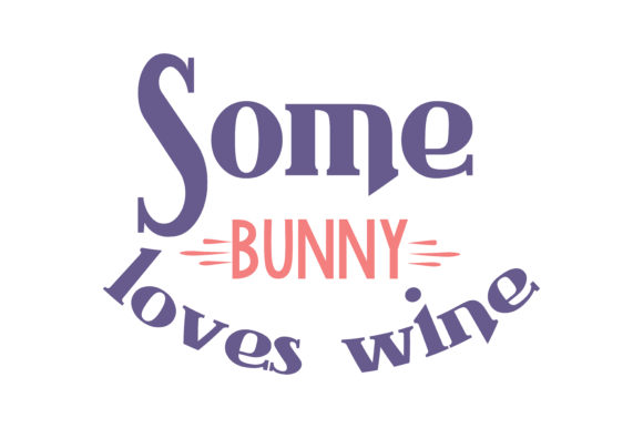 Print on Demand: Some Bunny Loves Wine Quote SVG Cut Graphic Crafts By TheLucky