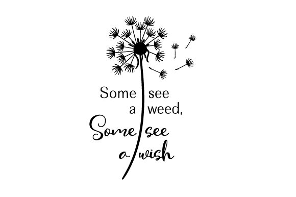 Some See a Weed, Some See a Wish Quotes Craft Cut File By Creative Fabrica Crafts - Image 1