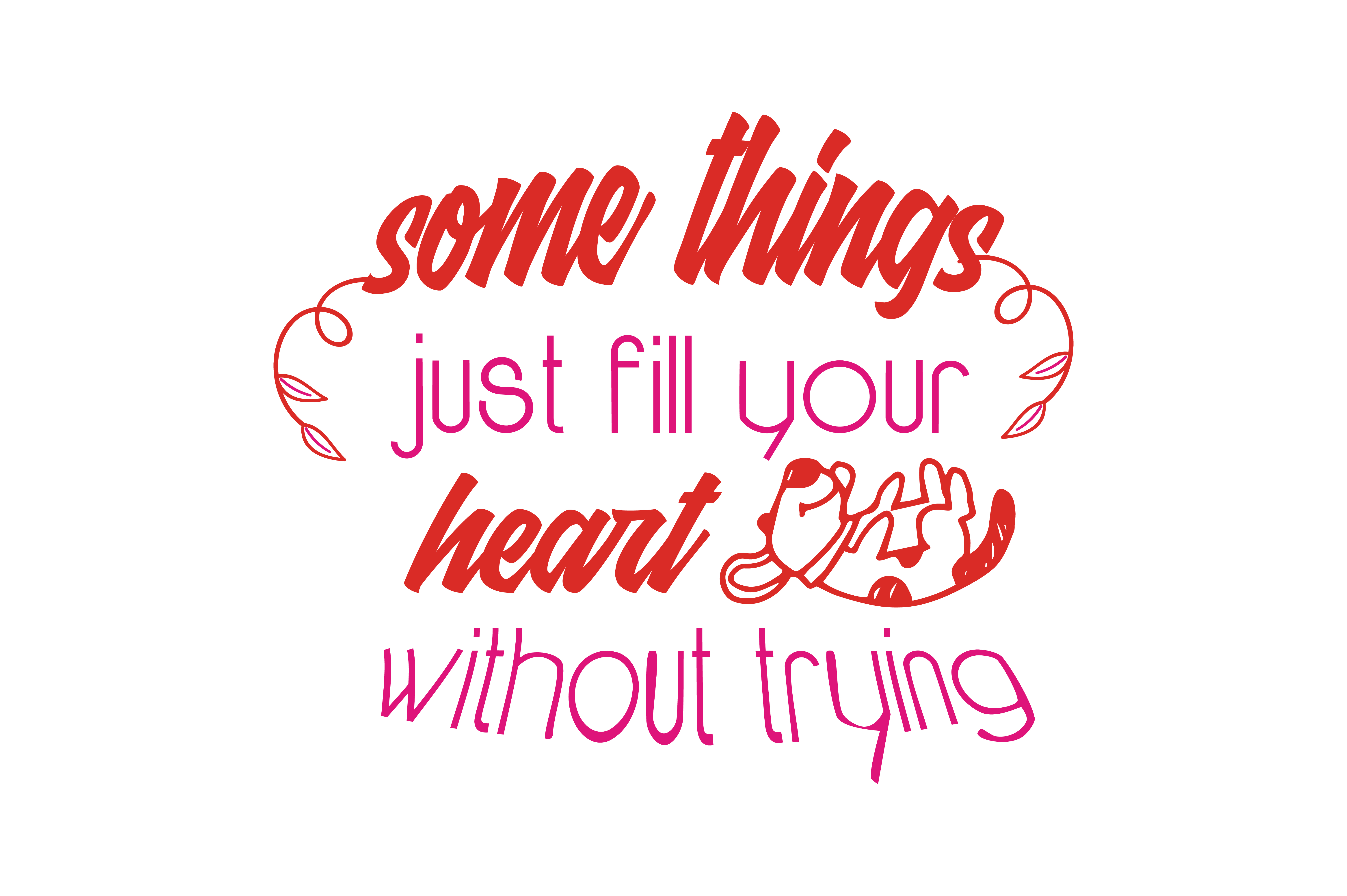 Something Just Fill Your Heart Without Trying Quote SVG Cut