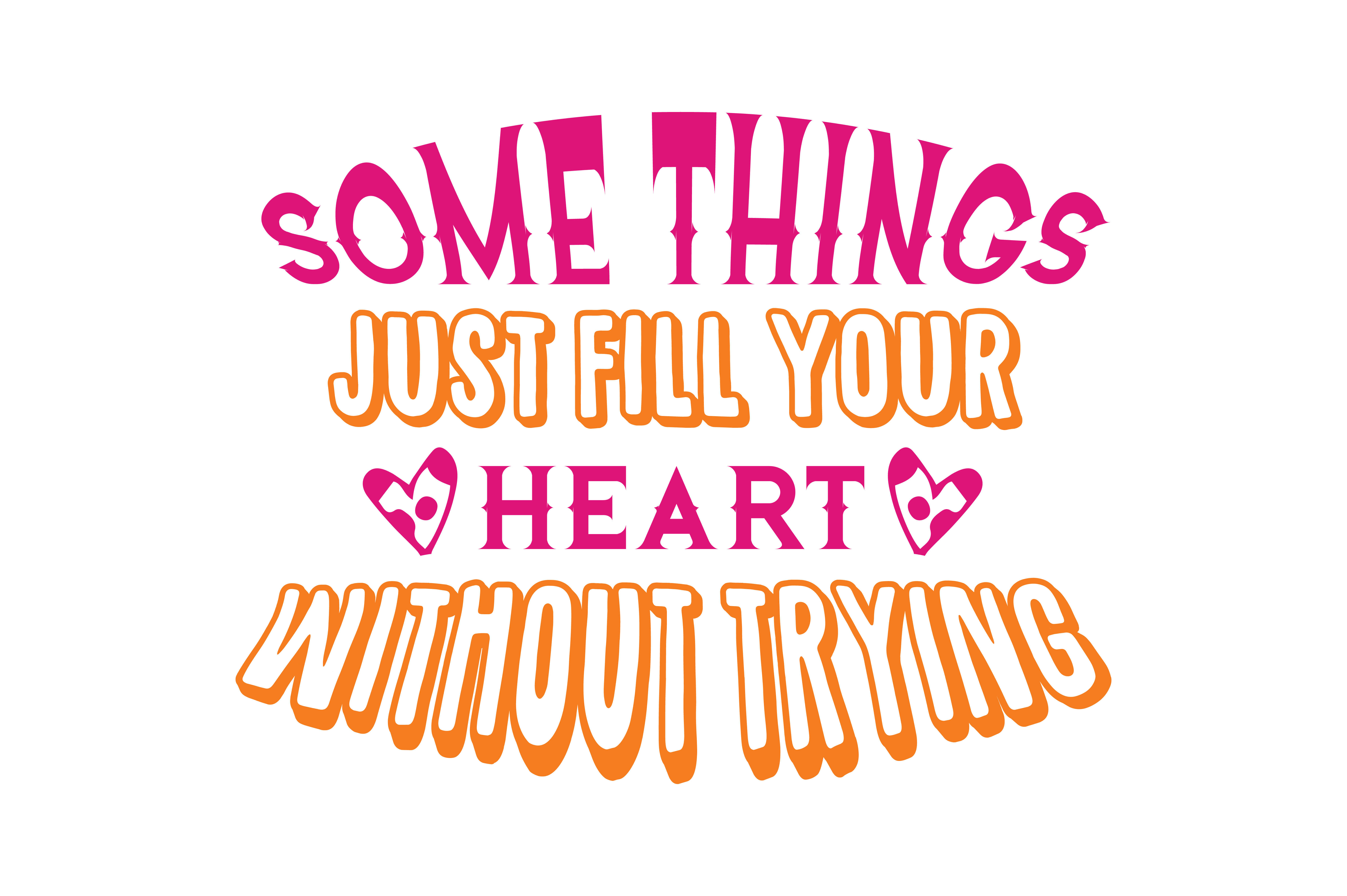 Download Free Something Just Fill Your Heart Without Trying Quote Svg Cut Graphic By Thelucky Creative Fabrica for Cricut Explore, Silhouette and other cutting machines.