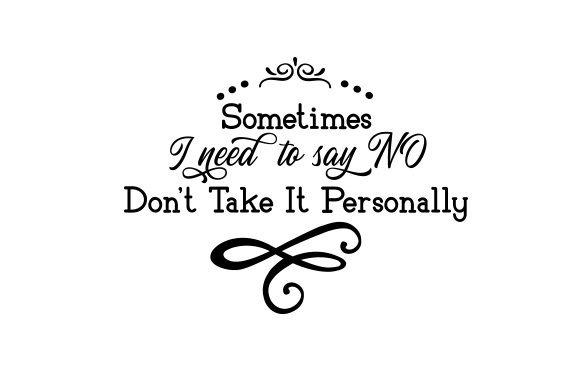 Download Free Sometimes I Need To Say No Don T Take It Personally Svg Cut File for Cricut Explore, Silhouette and other cutting machines.