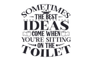 Sometimes, the Best Ideas Come when You're Sitting on the Toilet Craft Design By Creative Fabrica Crafts
