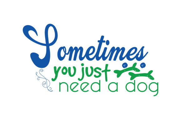 Print on Demand: Sometimes You Just Need a Dog Quote SVG Cut Graphic Crafts By TheLucky