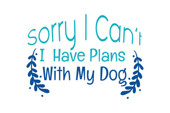 Download Free Sorry I Can T I Have Plans With My Dog Quote Svg Cut Graphic By for Cricut Explore, Silhouette and other cutting machines.