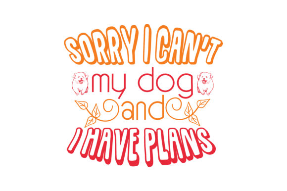 Print on Demand: Sorry I Can't My Dog and I Have Plans Quote SVG Cut Graphic Crafts By TheLucky